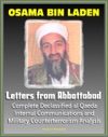 Osama Bin Laden Letters From Abbottabad - Complete Declassified Internal Al-Qaida Communications And Analysis Historical Perspective And Implications For American Policy Bin Ladin And Al Qaeda