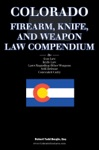 The Colorado Firearm Knife And Weapon Law Compendium