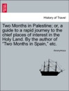 Two Months In Palestine Or A Guide To A Rapid Journey To The Chief Places Of Interest In The Holy Land By The Author Of Two Months In Spain Etc