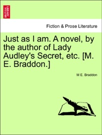 JUST AS I AM. A NOVEL, BY THE AUTHOR OF LADY AUDLEYS SECRET, ETC. [M. E. BRADDON.] VOL. II