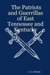 The Patriots And Guerrillas Of East Tennessee And Kentucky