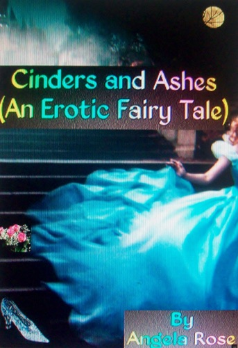 Cinders and Ashes An Erotic Fairy Tale
