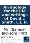 An Apology For The Life And Writings Of David Hume Esq With A Parallel Between Him And The Late Lord Chesterfield To Which Is Added An Address To One Of The People Called Christians By Way Of Reply To His Letter To Adam Smith LLD