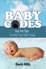 Baby Codes: Top Ten Tips to Help Your Baby Sleep - Kevin Mills Book