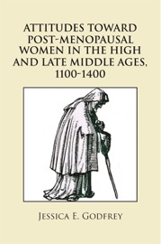 ATTITUDES TOWARD POST-MENOPAUSAL WOMEN IN THE HIGH AND LATE MIDDLE AGES, 1100-1400
