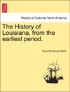The History Of Louisiana From The Earliest Period VOLUME I