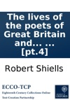 The Lives Of The Poets Of Great Britain And Ireland To The Time Of Dean Swift Compiled From Ample Materials Scattered In A Variety Of Books  By Mr Cibber In Four Volumes  Pt4