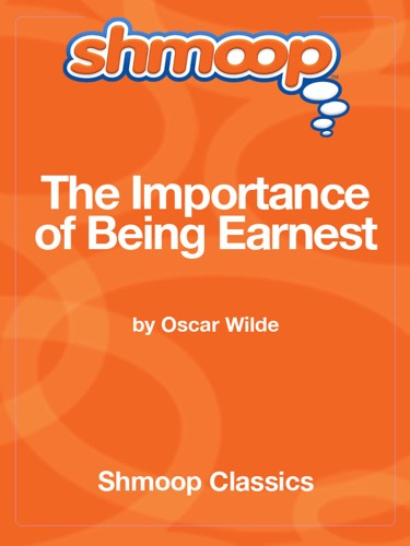The Importance of Being Earnest Complete Text with Integrated Study Guide from Shmoop