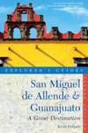 Explorers Guide San Miguel De Allende  Guanajuato A Great Destination Second Edition