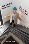 The General Contractor: How to Be a Great Success or Failure