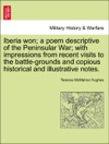 Iberia Won A Poem Descriptive Of The Peninsular War With Impressions From Recent Visits To The Battle-grounds And Copious Historical And Illustrative Notes