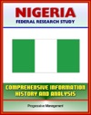 Nigeria Federal Research Study And Country Profile With Comprehensive Information History And Analysis - Politics Economy Military Abuja