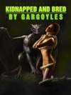 Kidnapped And Bred By Gargoyles The Story Of A College Virgin Sex Slave And A Monster Beast  Reluctant Gg Breeding Impregnation Erotica