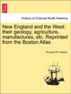 New England And The West Their Geology Agriculture Manufactures Etc Reprinted From The Boston Atlas