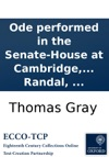 Ode Performed In The Senate-House At Cambridge July 1 1769 Installation Of His Grace Augustus-Henry Fitzroy Duke Of Grafton Chancellor Of The University Set To Music By Dr Randal