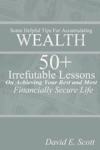 Some Helpful Tips For Accumulating Wealth  50 Irrefutable Lessons On Achieving Your Best And Most Financially Secure Life