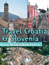 Croatia  Slovenia Travel Guide Incl Zagreb Split Dubrovnik Ljubljana  More Illustrated Guide Phrasebooks  Maps Mobi Travel