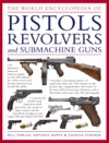 The World Encyclopedia Of Pistols Revolvers And Submachine Guns