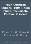 Four American Indians 1904 King Philip Tecumseh Pontiac Osceola