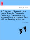 A Collection Of Poetry For The Use Of Juvenile Classes In Public And Private Schools Arranged In A Progressive Form With Explanatory Notes Etc
