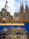 Barcelona And Catalonia Spain Travel Guide Including Figueres Girona And Tarragona Illustrated Guide Phrasebook  Maps Mobi Travel