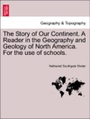 The Story Of Our Continent A Reader In The Geography And Geology Of North America For The Use Of Schools