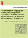 History Of The Campaign Of Mobile Including The Co-operative Operations Of Gen Wilsons Cavalry In Alabama  With Maps And Illustrations