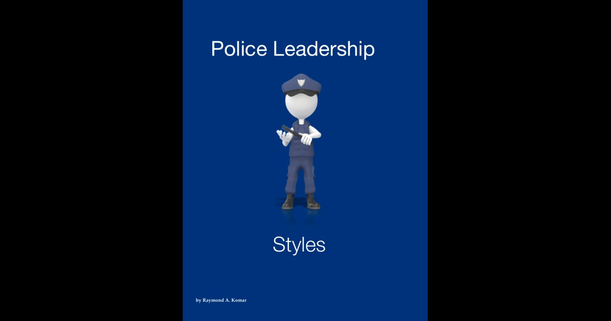 police leadership styles Widely used today, the autocratic leadership style has both strengths and weaknesses understand why it works, its advantages and disadvantages.