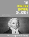The Jonathan Edwards Collection 20 Classic Works