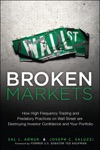 Broken Markets How High Frequency Trading And Predatory Practices On Wall Street Are Destroying Investor Confidence And Your Portfolio