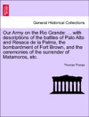 Our Army On The Rio Grande  With Descriptions Of The Battles Of Palo Alto And Resaca De La Palma The Bombardment Of Fort Brown And The Ceremonies Of The Surrender Of Matamoros Etc