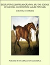 Descriptive Zoopraxography Or The Science Of Animal Locomotion Made Popular