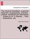 The Imperial Gazetteer A General Dictionary Of Geography Physical Political Statistical And Descriptive  Edited By W G Blackie  With  Illustrations Etc VOLUME II