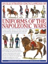 The Illustrated Encyclopedia Of The Uniforms Of The Napoleonic Wars