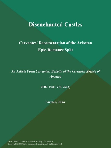 Disenchanted Castles Cervantes Representation of the Ariostan Epic-Romance Split