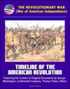 The Revolutionary War War Of American Independence Timeline Of The American Revolution Featuring The Content Of Original Documents By George Washington Continental Congress Thomas Paine Others