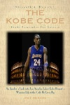 The Kobe Code Eight Principles For Success -- An Insiders Look Into Los Angeles Laker Kobe Bryants Warrior Life  The Code He Lives By