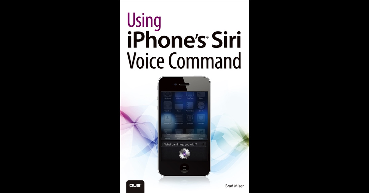 Using iPhone's Siri Voice Command by Brad Miser on iBooks