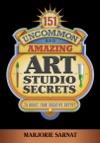 151 Uncommon And Amazing Art Studio Secrets