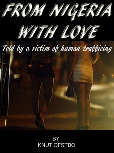 From Nigeria With Love The True Story Told By A Victim Of Human Trafficing