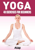 Yoga: 40 Exercises for Beginners