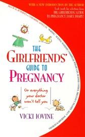 The Girlfriends' Guide to Pregnancy - Vicki Iovine Book