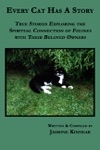 Every Cat Has A Story True Stories Exploring The Spiritual Connection Of Felines With Their Beloved Owners
