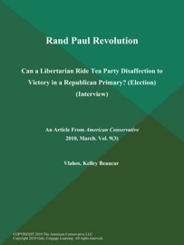 RAND PAUL REVOLUTION: CAN A LIBERTARIAN RIDE TEA PARTY DISAFFECTION TO VICTORY IN A REPUBLICAN PRIMARY? (ELECTION) (INTERVIEW)