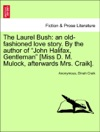 The Laurel Bush An Old-fashioned Love Story By The Author Of John Halifax Gentleman Miss D M Mulock Afterwards Mrs Craik