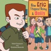 How Eric Stopped Being A Bully