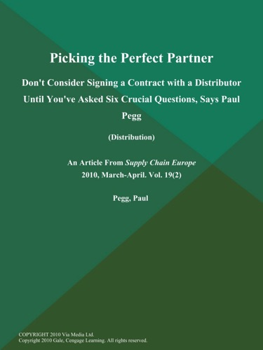 Picking the Perfect Partner Dont Consider Signing a Contract with a Distributor Until Youve Asked Six Crucial Questions Says Paul Pegg Distribution