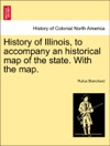 History Of Illinois To Accompany An Historical Map Of The State With The Map