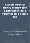 Classic Poetry Henry Wadsworth Longfellow All 3 Volumes In A Single File