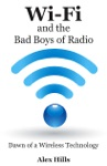 Wi-Fi And The Bad Boys Of Radio Dawn Of A Wireless Technology
